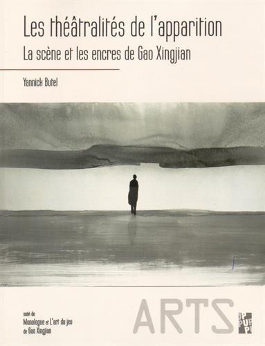 Les thtralits de l'apparition : La scne et les encres de Gao Xingjian suivi de Monologue et L'art du jeu