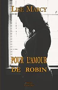 Pour l'Amour de Robin par Lise Marcy