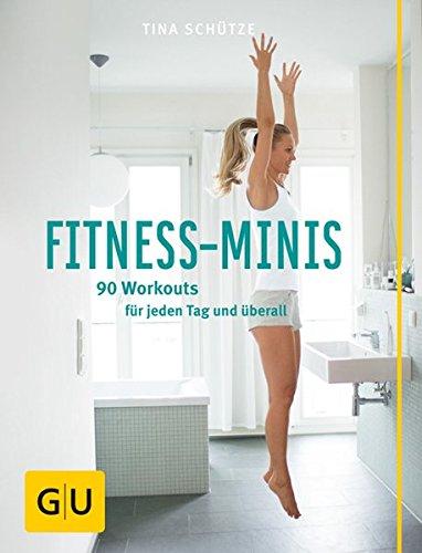Preisvergleich Produktbild Fitness-Minis: 90 Workouts für jeden Tag und überall (GU Einzeltitel Gesundheit/Fitness/Alternativheilkunde)