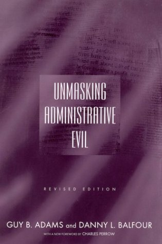 Unmasking Administrative Evil by Guy B. Adams (2004-03-31)