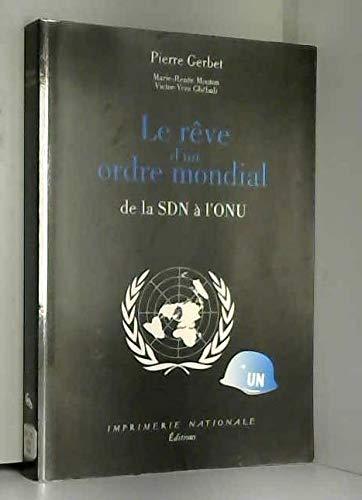 Le rêve d'un ordre mondial : De la SDN à l'ONU par Gerbet, Victor-Yves Ghebali