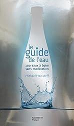 Le guide de l'eau : 100 eaux à boire sans modération