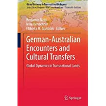 German-Australian Encounters and Cultural Transfers: Global Dynamics in Transnational Lands (Global Germany in Transnational Dialogues)