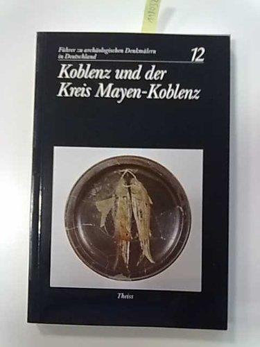 Führer zu archäologischen Denkmälern in Deutschland Bd. 12. Koblenz und der Kreis Mayen- Koblenz