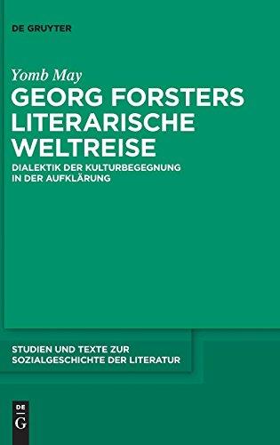 Georg Forsters literarische Weltreise: Dialektik der Kulturbegegnung in der Aufklärung (Studien und Texte zur Sozialgeschichte der Literatur, Band 127)