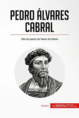 Pedro Álvares Cabral: Tras los pasos de Vasco de Gama (Historia)