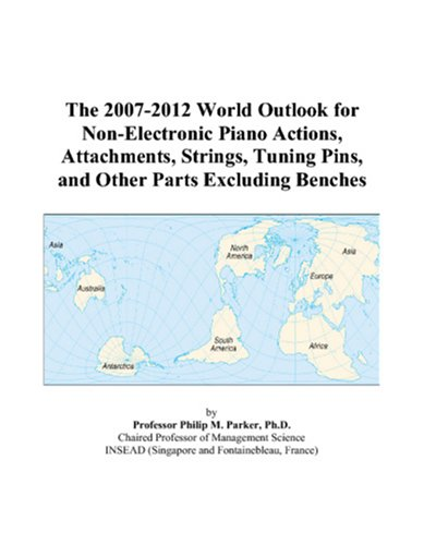 The 2007-2012 World Outlook for Non-Electronic Piano Actions, Attachments, Strings, Tuning Pins, and Other Parts Excluding Benches