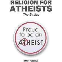 Religion For Atheists : The Basics (English Edition)