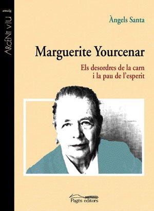 Descargar Libro Marguerite Yourcenar: Els desordres de la carn i la pau de l'esperit (Argent Viu) de Àngels Santa Banyeres