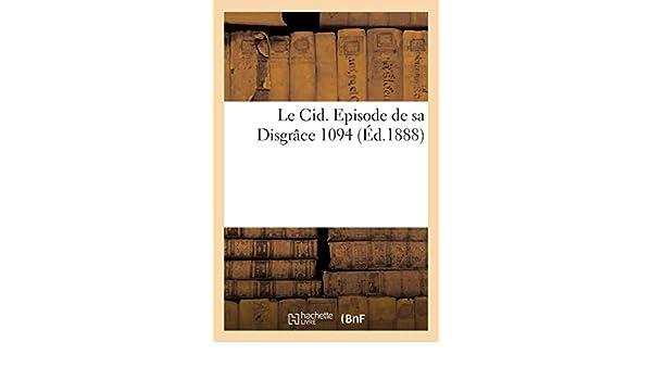 Buy Le Cid  Episode de Sa Disgrï¿œce 1094 (Litterature) Book Online
