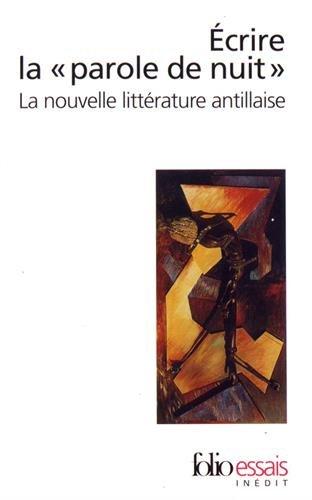 Écrire la «parole de nuit»: La nouvelle littérature antillaise par Patrick Chamoiseau