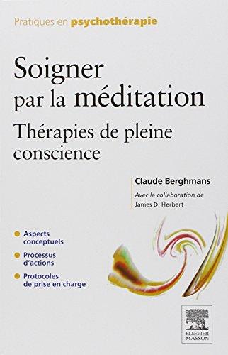 Soigner par la méditation : Thérapies de pleine conscience par Claude Berghmans, James D. Herbert