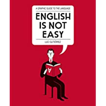 English is Not Easy: A Guide to the Language (English Edition)