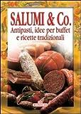 Salumi & Co. Antipasti, idee per buffet e ricette tradizionali