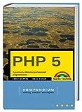 PHP 5.1 - Das Update zur neuen Version - mit PDO & Co. Alle Beispiele und Tools auf CD.: Dynamische Websites professionell programmieren (Kompendium/Handbuch)