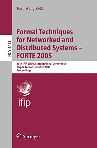 Formal Techniques for Networked and Distributed Systems - FORTE 2005: 25th IFIP WG 6.1 International Conference, Taipei, Taiwan, October 2-5, 2005, Proceedings (Lecture Notes in Computer Science)