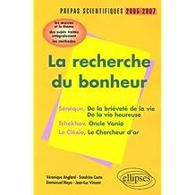 La recherche du bonheur Sénèque-Tchekov-Le Clézio Prépas scientifiques 2005-2007 : L'épreuve de français Conseils pratiques/CorrigésProgamme 2005-2007