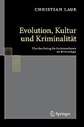 Evolution, Kultur und Kriminalität: Über den Beitrag der Evolutionstheorie zur Kriminologie (German Edition)