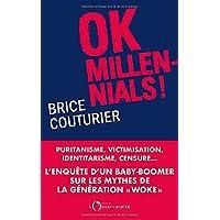 Ok Millennials !: Puritanisme, victimisation, identitarisme, censure...L'enquête d'un « baby boomer » sur les mythes de…