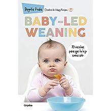 Baby-led weaning: 70 recetas para que tu hijo coma solo (EMBARAZO, BEBE Y NIÑO)