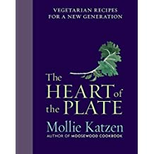 The Heart of the Plate: Vegetarian Recipes for a New Generation by Mollie Katzen (2013-09-17)