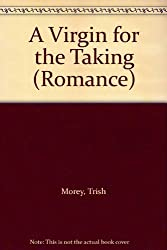 A VIRGIN FOR THE TAKING (Mills & Boon Romance) by TRISH MOREY (2007-05-04)