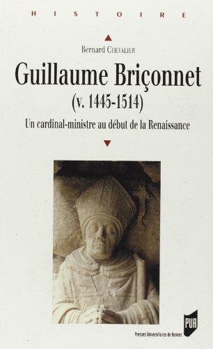 Guillaume Brionnet (v. 1445-1514) : Un cardinal-ministre au dbut de la Renaissance