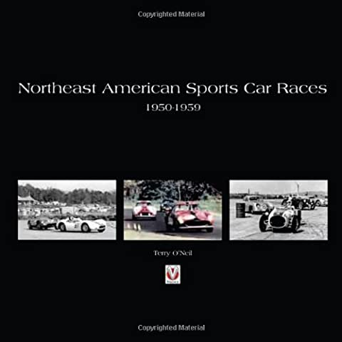 Northeast American Sports Car Races 1950-1959 by Terry O'Neil (1-May-2010) Hardcover - 1951 1952 1953 1954 Car