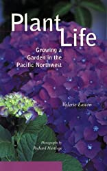 Plant Life: Growing a Garden in the Pacific Northwest by Valerie Easton (2002-01-31)
