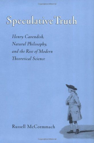 Speculative Truth: Henry Cavendish, Natural Philosophy, and the Rise of Modern Theoretical Science by Russell McCormmach (2004-03-18)