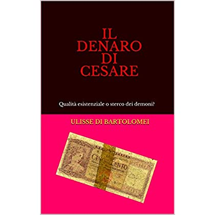 Il Denaro Di Cesare: Qualità Esistenziale O Sterco Dei Demoni?