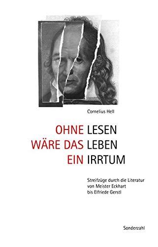 Ohne Lesen wäre das Leben ein Irrtum: Streifzüge durch die Literatur von Meister Eckhart bis Elfriede Gerstl