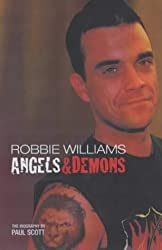 Robbie Williams: Angels and Demons - The Biography by Paul Scott (2003-06-17)