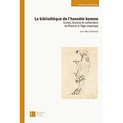 La Bibliothèque de l'honnête homme: Livres, lecture et collections en France à l'âge classique (Conférences et Études)