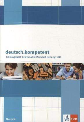 deutsch.kompetent / Allgemeine Ausgabe: deutsch.kompetent Trainingsheft Grammatik, Rechtschreibung, Stil. Oberstufe Allgemeine Grammatik
