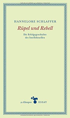 Rüpel und Rebell: Die Erfolgsgeschichte des Intellektuellen (zu Klampen Essays)