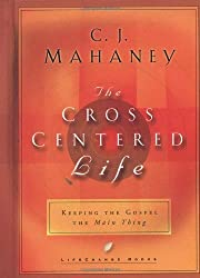 The Cross-Centered Life: Experience the Power of the Gospel (Lifechange Books)