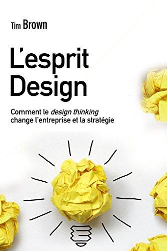 L'Esprit design: Comment le design thinking change l'entreprise et la stratégie par Tim Brown