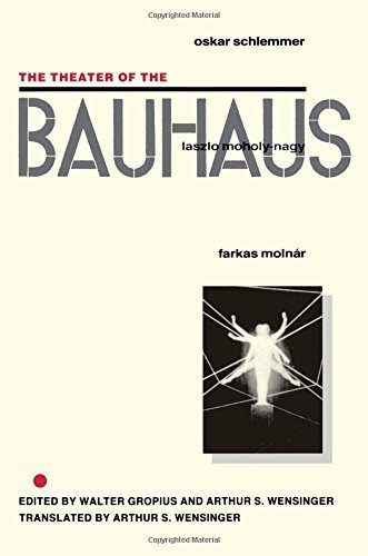 The Theater of the Bauhaus by Walter Gropius (Editor), Arthur S. Wensinger (Editor, Translator) (30-Jun-1961) Hardcover