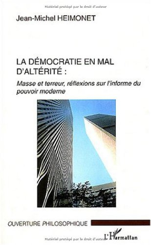 La démocratie en mal d'altérité : Masse et terreur, réflexions sur l'informe du pouvoir moderne par Jean-Michel Heimonet