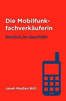 Die Mobilfunkfachverkäuferin: Neulich im Geschäft (German Edition) by [Böll, Janet-Madlen]