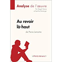 Au revoir là-haut de Pierre Lemaitre (Analyse d'oeuvre): Comprendre la littérature avec lePetitLittéraire.fr (Fiche de lecture) (French Edition)