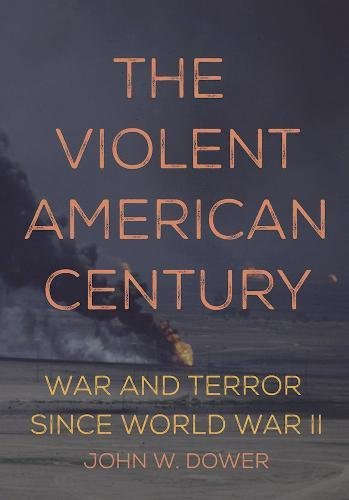 the-violent-american-century-war-and-terror-since-world-war-ii