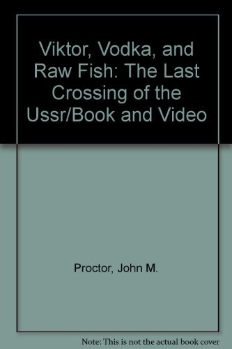 Viktor, Vodka, and Raw Fish: The Last Crossing of the Ussr/Book and Video by John M. Proctor (September 19,1994) par John M. Proctor