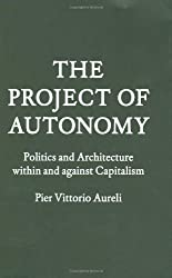 The Project of Autonomy: Politics and Architecture Within and Against Capitalism (FORuM Project Publications) by Pier Vittorio Aureli (2008-07-04)