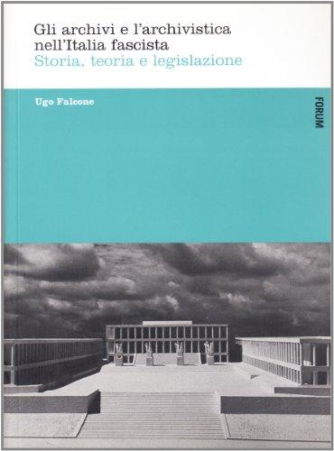 Gli archivi e l'archivistica nell'Italia fascista. Storia, teoria e legislazione (Nuove tesi) por Ugo Falcone