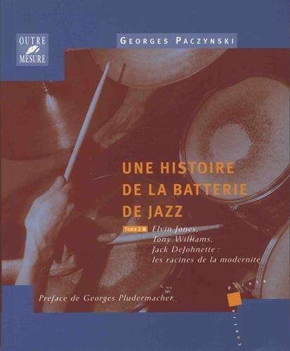 Une histoire de la batterie de jazz - Tome 3 : Elvin Jones, Tony Williams, Jack DeJohnette : les racines de la modernité par Georges Paczynski