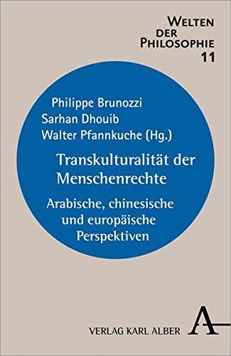Transkulturalität der Menschenrechte: Arabische, chinesische und europäische Perspektiven (Welten...