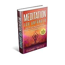 Meditation für Anfänger: Finde für dich die perfekte Technik. Gelange zu mehr Ruhe, Ausgeglichenheit und Zufriedenheit. Incl. 7 Tage Challenge und Audio zum Download (German Edition)
