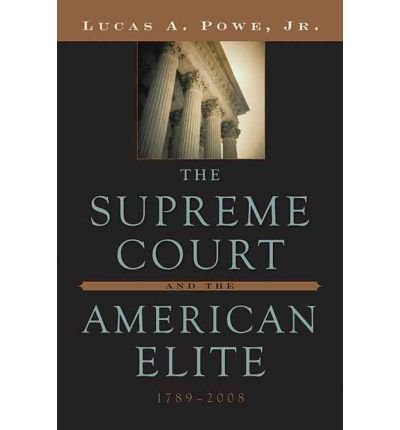 [The Supreme Court and the American Elite, 1789-2008] [by: Lucas A. Powe]
